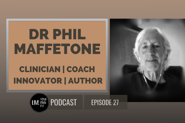 Dr Phil Maffetone interviewed by Pete Jacobs | LIVE YOUR OWN FIT PODCAST