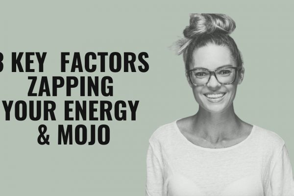 NEW VIDEO | Three Key Factors Zapping Your Energy and Mojo